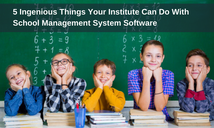5 Ingenious Things Your Institute Can Do With School Management System Software