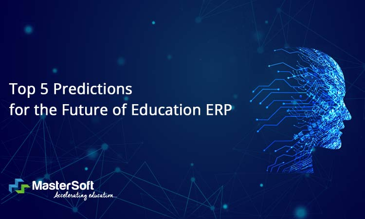 Top 5 Predictions for the Future of Education ERP software