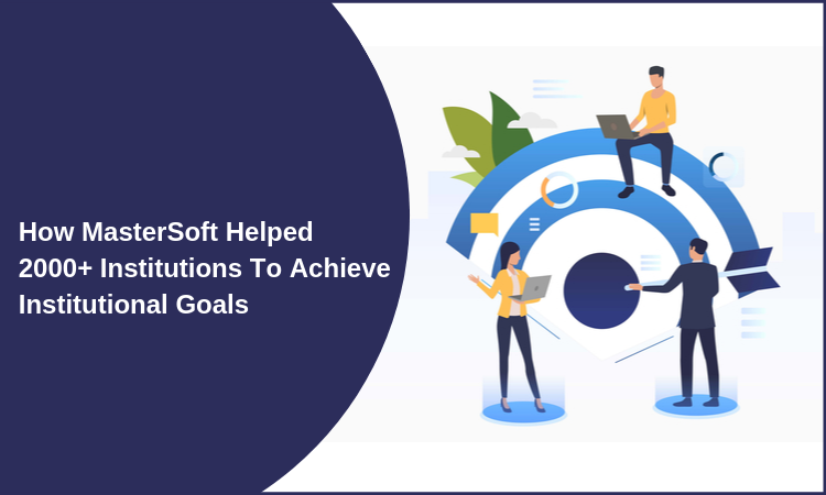 How MasterSoft helped 2000+ institutions to achieve institutional goals