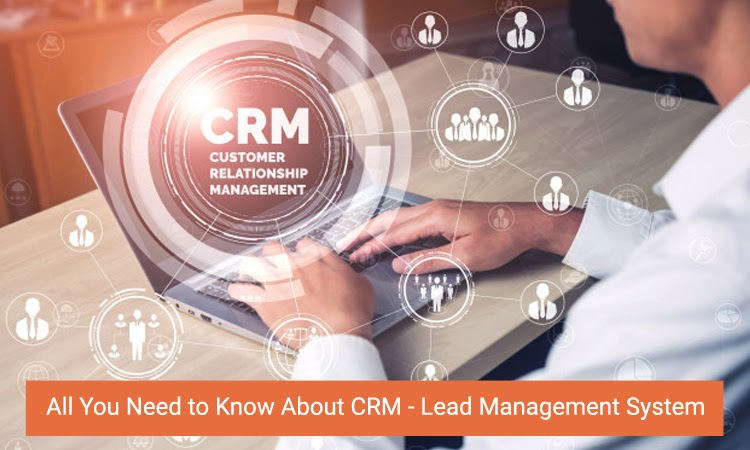 All You Need to Know About CRM - Lead Management System