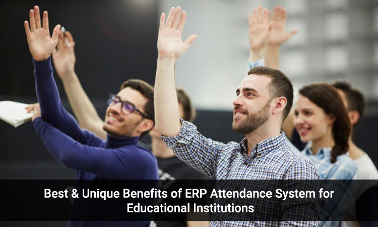 Best & Unique Benefits of ERP Attendance System for Educational Institutions