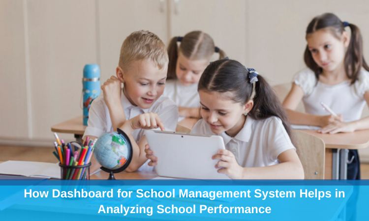 How Dashboard for School Management System Helps in Analyzing School Performance