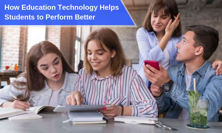 How Education Technology Helps Students to Perform Better