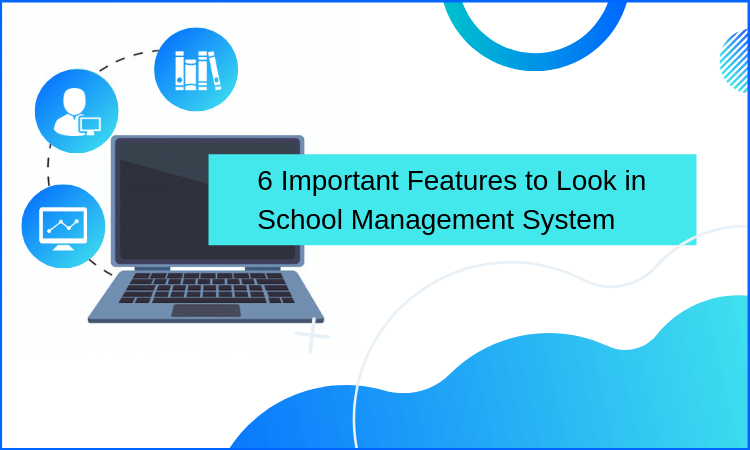 6 Important Features to Look in School Management System