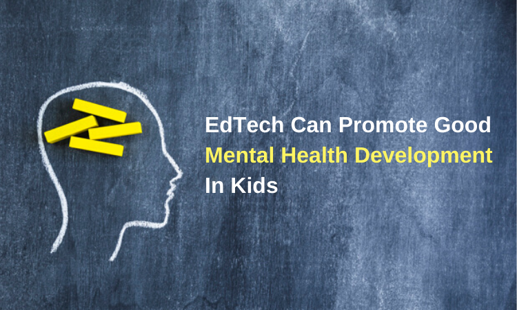 EdTech Can Promote Good Mental Health Development in Kids