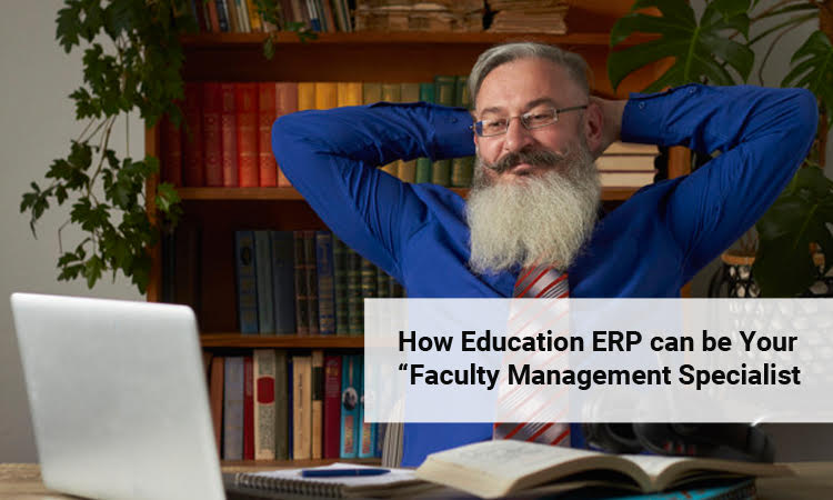 How Education ERP can be Your Faculty Management Specialist