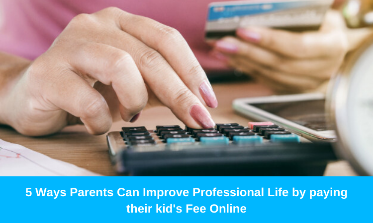 5 Ways Parents Can Improve Professional Life by paying their kid's Fee Online