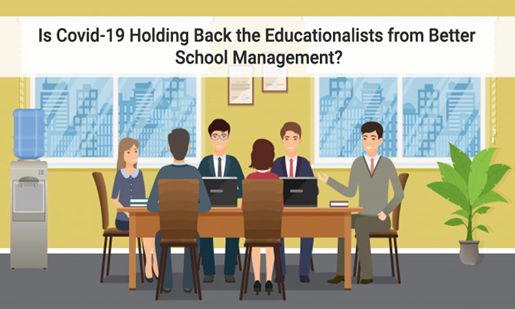 Is Covid-19 Holding Back the Educationalists from Better School Management?