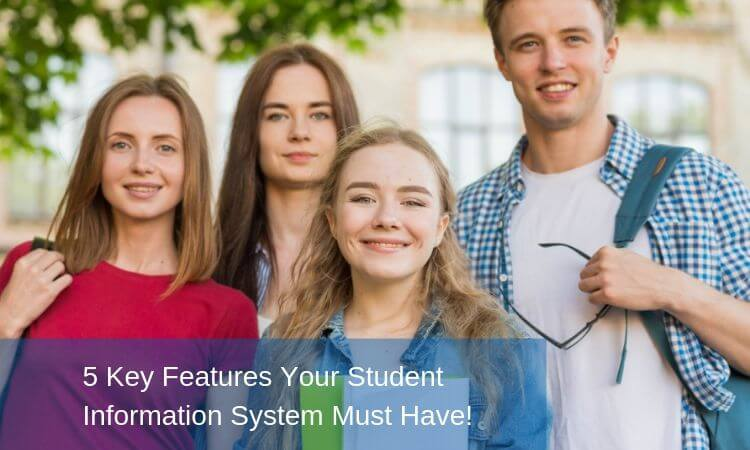 5 Key Features Your Student Information System Must Have!