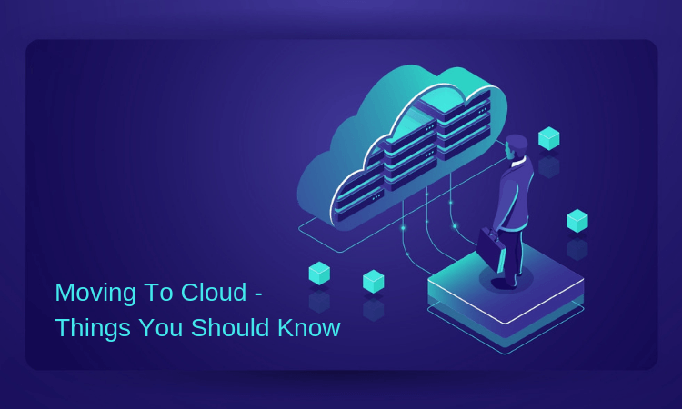 Moving To Cloud - Things You Should Know
