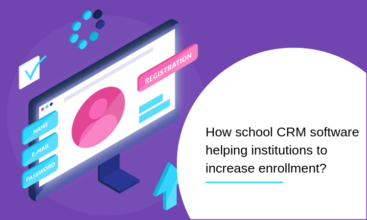 How school CRM software helping institutions to increase enrollment?