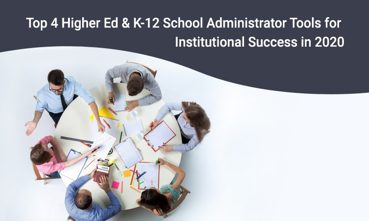 Top 4 Higher Ed & K-12 School Administrator Tools for Institutional Success in 2020