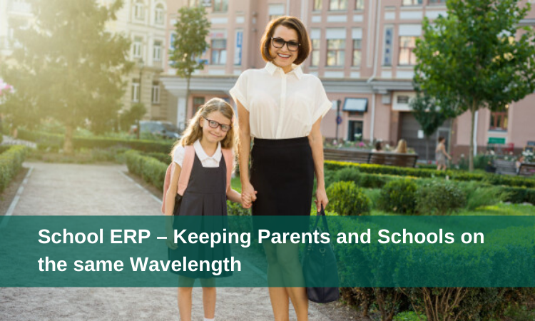 School ERP - Keeping Parents and Schools on the same Wavelength