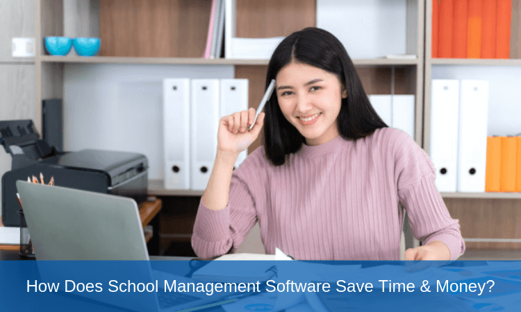 How Does School Management Software Save Time & Money?
