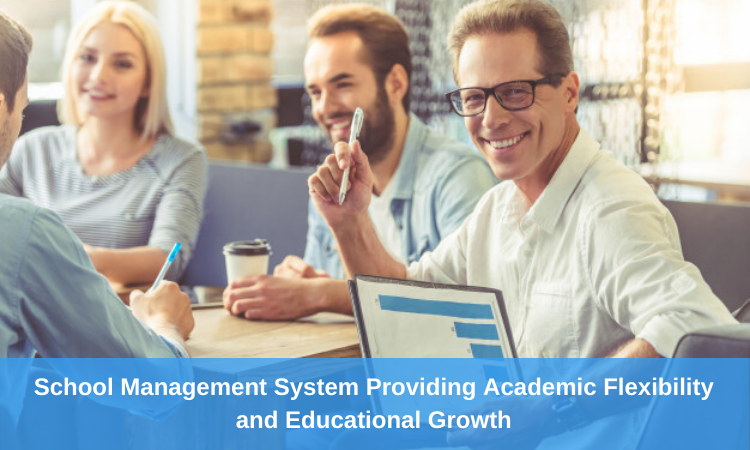 School Management System Providing Academic Flexibility and Educational Growth