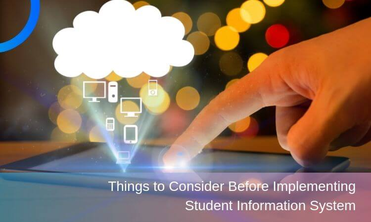 5 Things to Consider Before Implementing Student Information System
